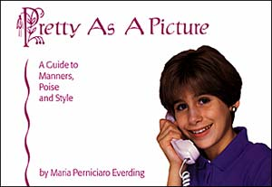 Pretty As A Picture: A Guide to Manners, Poise and Style by Maria Everding